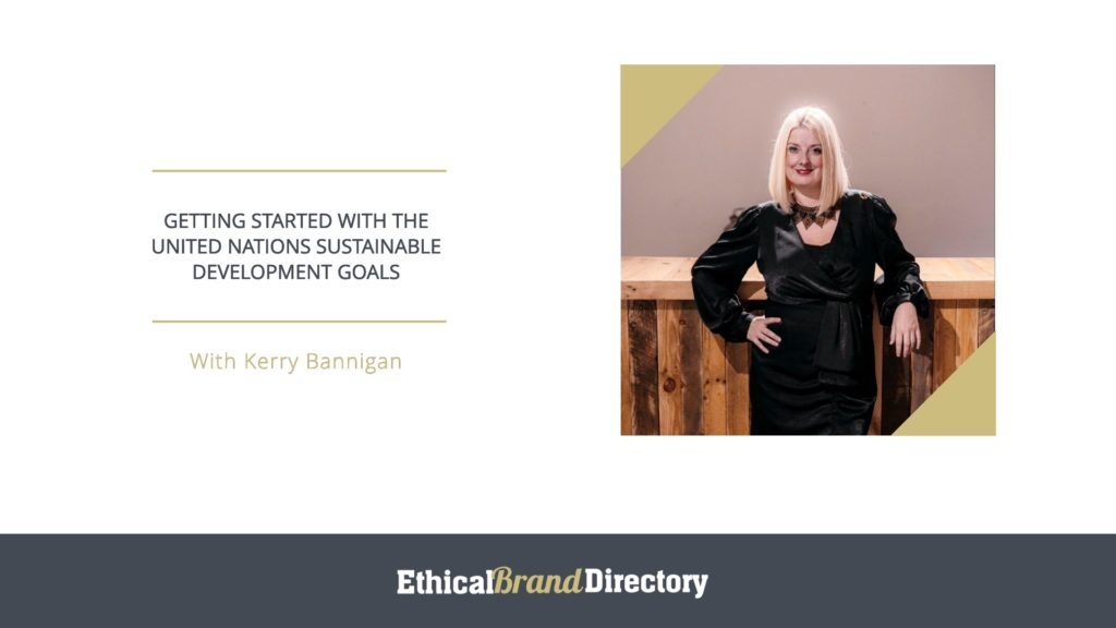 Kerry Bannigan - Getting Started with The United Nations Sustainable Development Goals, Webinar for Ethical Brand Directory