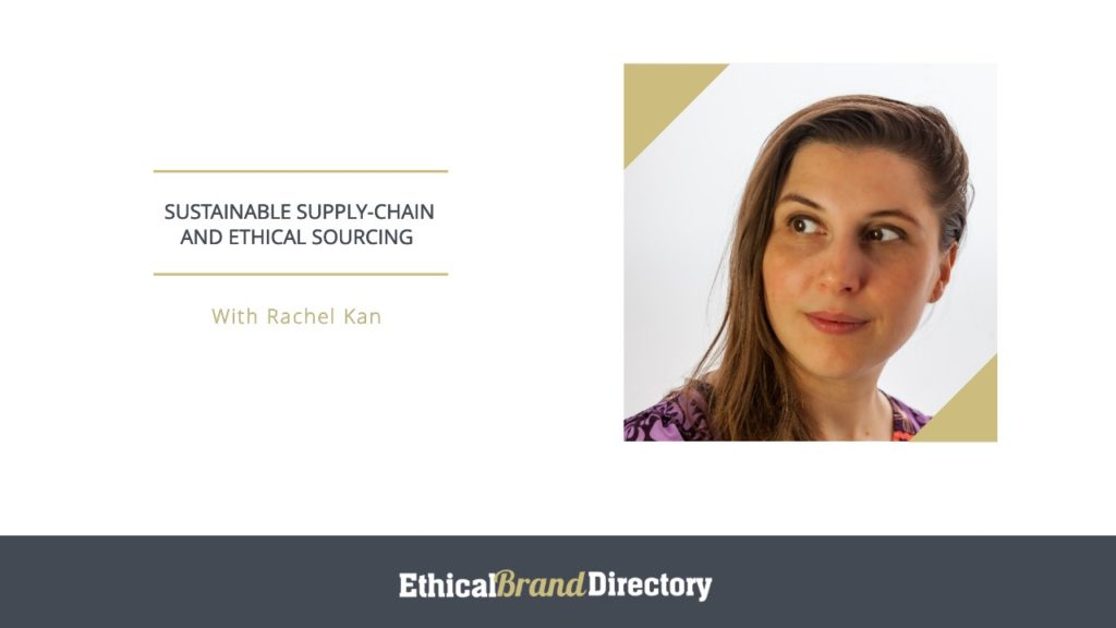 Rachel Kan, Sustainable Supply Chain and Ethical Sourcing webinar for Ethical Brand Directory