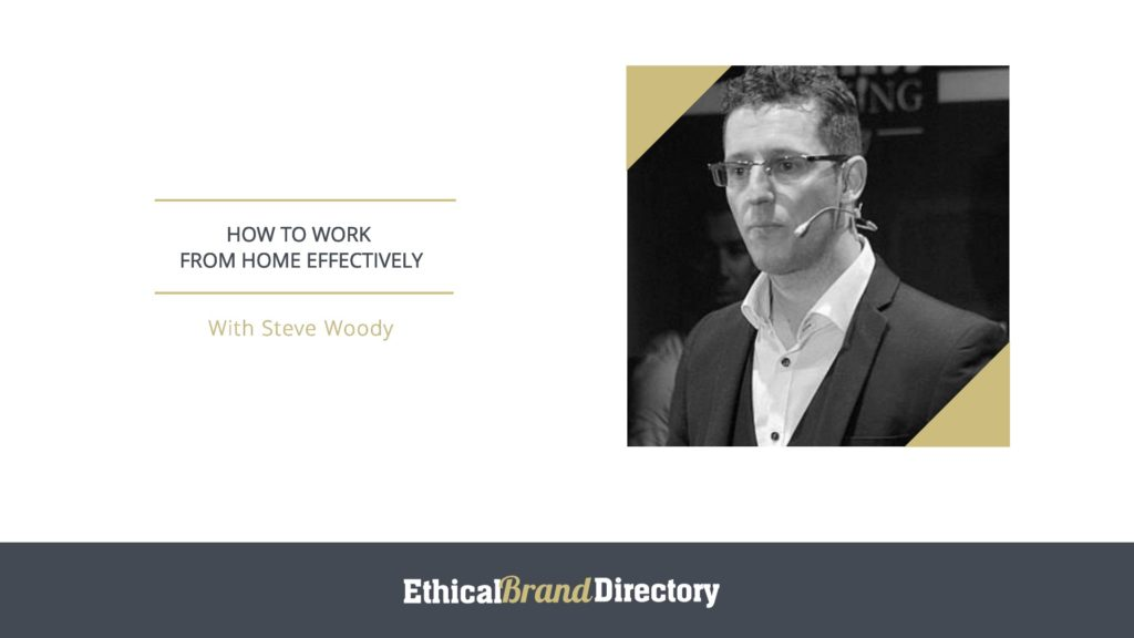 Steve Woody, Founder of Online Mastery - How to Work From Home Effectively Webinar for Ethical Brand Directory